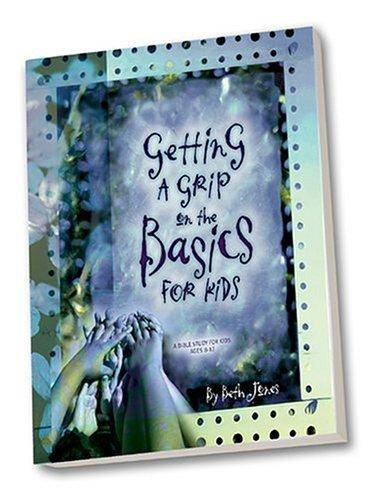 Getting a Grip on the Basics for Kids (Getting a Grip) by Beth Jones