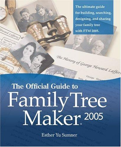 The official guide to Family tree maker 2005 by Esther Yu Sumner