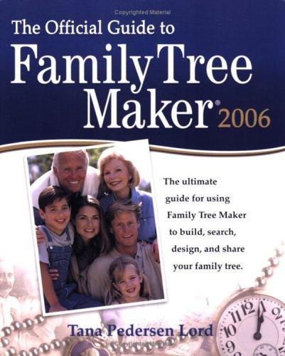 The official guide to Family tree maker 2006 by Tana Pedersen Lord