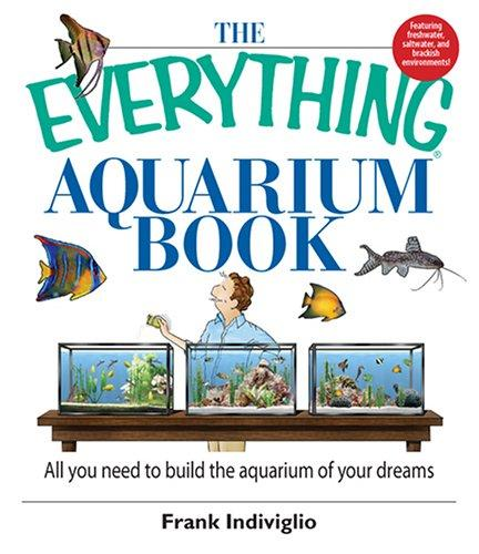 The Everything Aquarium Book: All You Need to Build the Acquarium of Your Dreams (Everything: Pets) by Frank Indiviglio