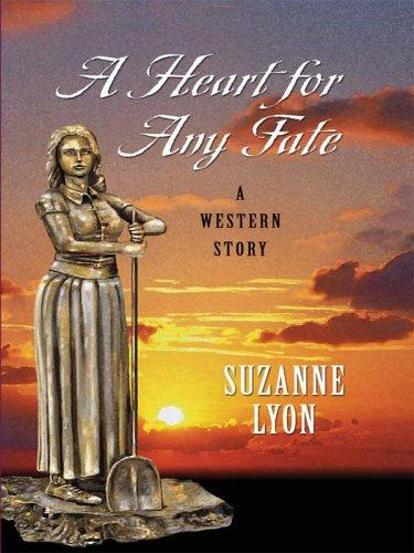 Five Star First Edition Westerns - A Heart For Any Fate by Suzanne Lyon