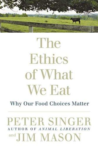 Image 0 of The Ethics of What We Eat: Why Our Food Choices Matter