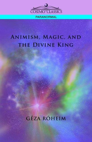 Animism, Magic and the Divine King by Geza Roheim