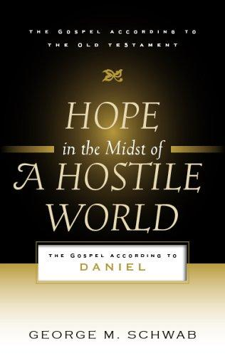 Hope in the Midst of a Hostile World:The Gospel According to Daniel by Schwab, George M.