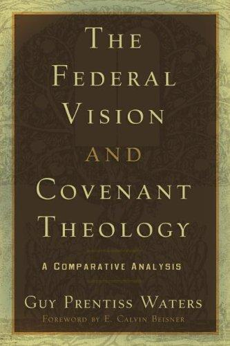 The Federal Vision and Covenant Theology:A Comparative Analysis by Waters, Guy Prentiss