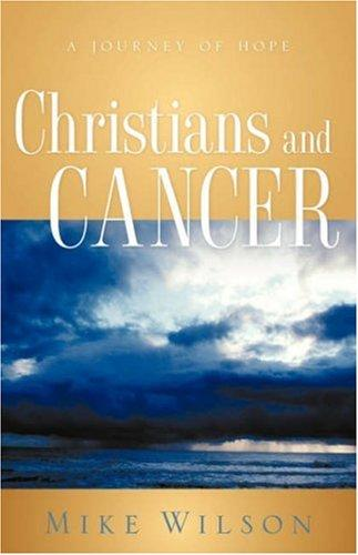 Christians and Cancer by Mike Wilson