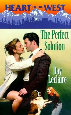 Perfect Solution (Heart Of The West) (Heart of the West) by Day Leclaire