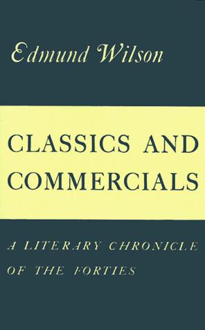 Classics and Commercials by Edmund Wilson