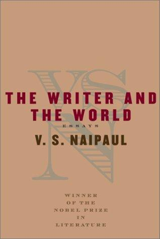 The Writer and the World by V. S. Naipaul