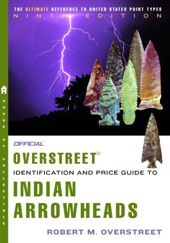 The Official Overstreet Indian Arrowheads Identification and Price Guide 9th Edition (Official Overstreet Indian Arrowhead Identification and Price Guide) by Robert M. Overstreet