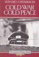 Cold War, cold peace by Bernard A. Weisberger