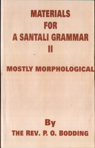 MATERIALS FOR  A SANTALI GRAMMAR II (MOSTLY  MORPHOLOGICAL) by P. O. BODDING