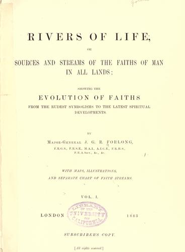 Rivers of life, or, Sources and streams of the faiths of man in all lands by