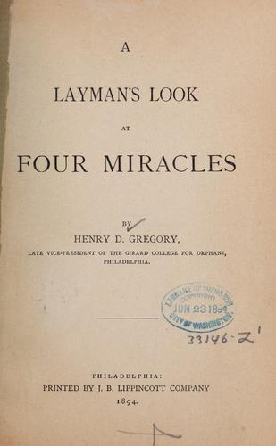 A layman's look at four miracles by Henry D. Gregory