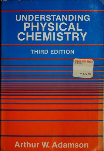 Understanding physical chemistry by Arthur W. Adamson