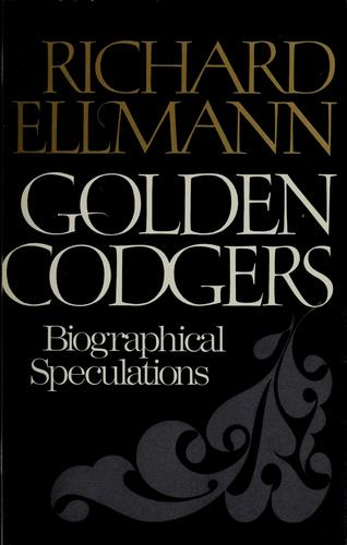 Golden codgers; biographical speculations by Richard Ellmann