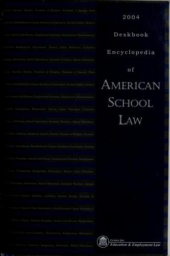 Deskbook encyclopedia of American school law, 2004 by