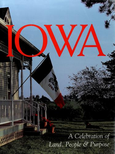 Iowa, a celebration of land, people & purpose by [authors, Hugh Sidey ... et al.].