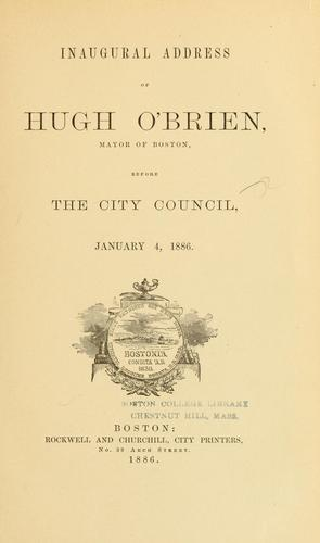 Inaugural Address of Hugh O'Brien, Mayor of Boston, before the City Council, January 4, 1886 by Hugh O'Brien
