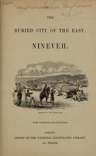 The buried city of the East, Nineveh ; with numerous illustrations by James Silk Buckingham