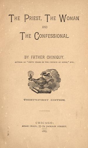 The priest, the woman and the confessional by Charles Paschal Telesphore Chiniquy