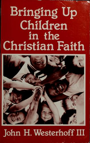 Bringing up children in the Christian faith by John H. Westerhoff