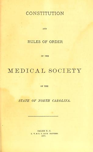 Constitution and rules of order of the Medical Society of the State of North Carolina by Medical Society of the State of North Carolina