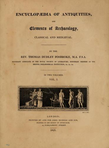 Encyclopedia of antiquities, and elements of archaeology, classical and mediæval by Thomas Dudley Fosbroke