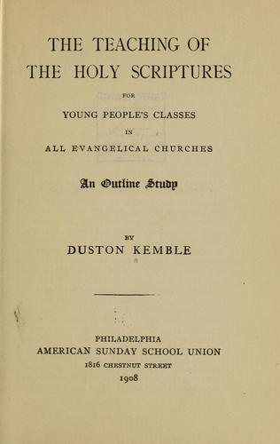 The teaching of the Holy Scriptures for young people's classes in all evangelical churches by Duston Kemble