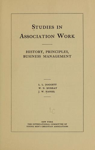 Studies in association work, history, principles, business management by