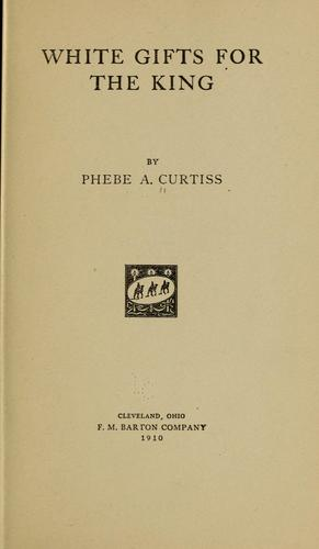 White gifts for the King by Phebe A. Curtiss