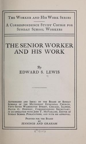 The senior worker and his work by Edward Samuel Lewis