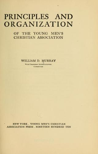 Principles and organization of the Young men's Christian association by Murray, William D.
