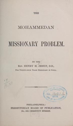 The Mohammedan missionary problem by Jessup, Henry Harris
