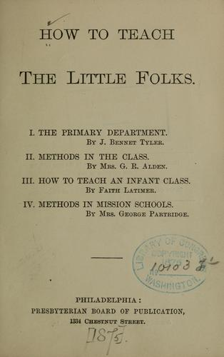 How to teach the little folks by J. Bennet Tyler