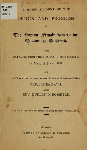 A brief account of the origin and progress of the Boston female society for missionary purposes by Bethesda society, Boston. [from old catalog]