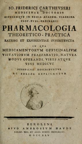 Pharmacologia theoretico-practica by Johann Friedrich Cartheuser