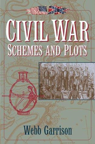 Civil War schemes and plots by Webb B. Garrison