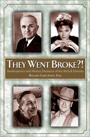 They Went Broke?! by Roland Gary Jones