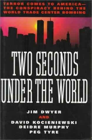 Two Seconds Under the World:Terror Comes to America-The Conspiracy Behind the World Trade Center Bombing by Peg Tyre
