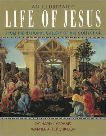 An illustrated life of Jesus by Richard I. Abrams