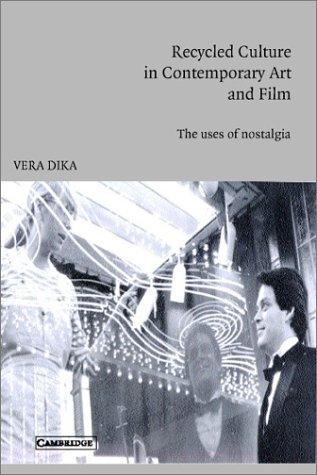 Recycled culture in contemporary art and film : the uses of nostalgia by Vera Dika