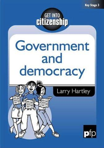 Government and Democracy (Get into Citizenship) by Larry Hartley