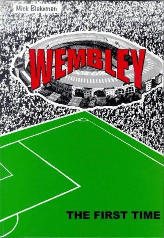 Wembley - the First Time by Mick Blakeman