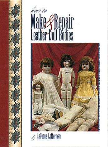 How to Make and Repair Leather Doll Bodies by Lavonne Lutterman