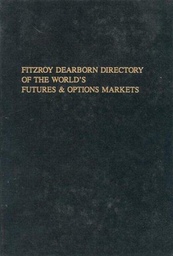 The Fitzroy Dearborn Directory of the World's Futures & Options Markets by Nick Battley