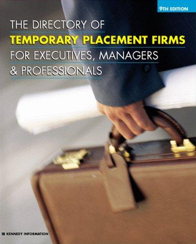The Directory of Temporary Placement Firms for Executives, Managers&Professionals (Directory of Executive Temporary Placement Firms) by Kennedy Publications