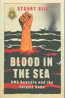 BLOOD IN THE SEA: HMS DUNEDIN AND THE ENIGMA CODE by STUART GILL