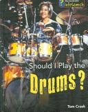 Should I Play the Drums? (Learning Musical Instruments) by Tom Crask