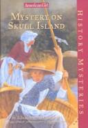 Mystery on Skull Island (American Girl History Mysteries) by Elizabeth McDonald Jones